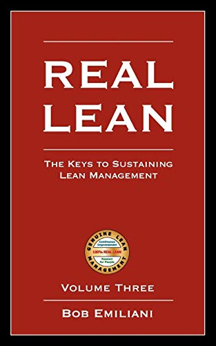 9780972259163: 3: Real Lean: The Keys to Sustaining Lean Management (Volume Three)