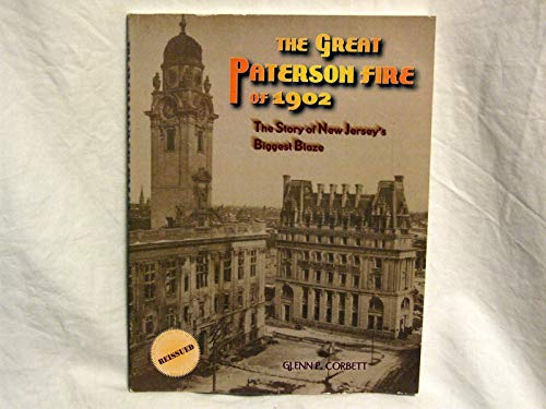 The Great Paterson Fire of 1902: The Story of New Jersey's Biggest Plaze: Corbett, Glenn P.