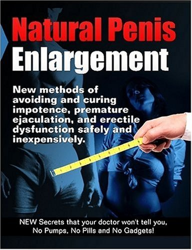 9780972261319: Natural Penis Enlargement: New Methods of Avoiding and Curing Impotence, Premature Ejaculation, and Erectile Dysfunction Safely and Inexpensively. New Secrets That Your Doctor