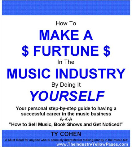 9780972261364: How To Make A Fortune In The Music Industry By Doing It Yourself: Your Personal Step-By-Step Guide To Having A Successful Career In The Music Business. ... To Sell Music, Book Shows And Get Noticed!