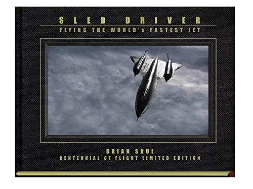 Sled Driver: Flying the World's Fastest Jet: Robert J. Gilliland,
