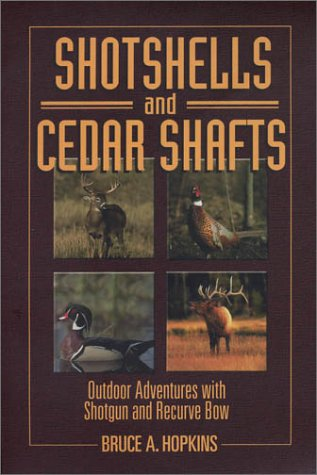 Shotshells and Cedar Shafts: Outdoor Adventures with Shotgun and Recurve Bow: Hopkins, Bruce A.