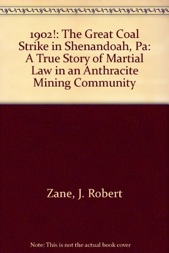 9780972273220: 1902!: The Great Coal Strike in Shenandoah, Pa: A True Story of Martial Law in an Anthracite Mining Community