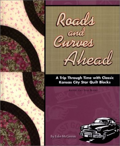 9780972273923: Roads and Curves Ahead: A Trip Through Time with Classic Kansas City Star Quilt Blocks