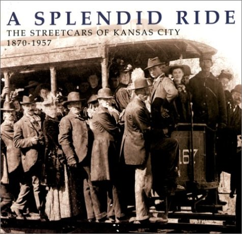 A Splendid Ride: The Streetcars of Kansas City, 1870-1957: Dodd, Monroe
