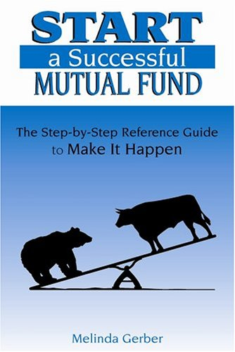 Start a Successful Mutual Fund: The Step-by-Step: Gerber, Melinda
