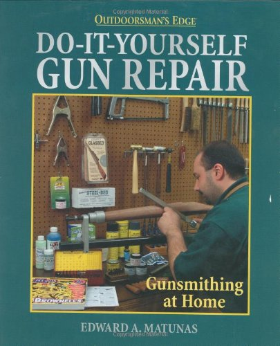 Do it yourself gun repair gunsmithing at home by edward a matunas do it yourself gun repair gunsmithing at home edward a matunas solutioingenieria Image collections