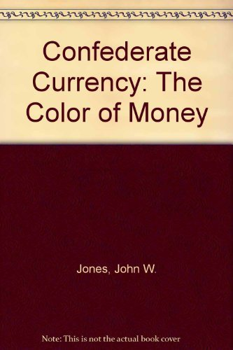 Confederate Currency: The Color of Money by Jones, John W.: New ...