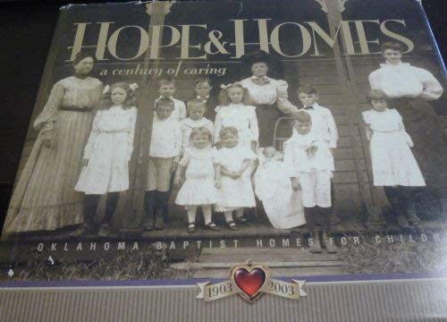 9780972288408: Hope & homes: A century of caring, 1903-2003 : the centennial pictorial of Oklahoma Baptist Homes for Children
