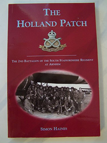 9780972290319: The Holland Patch: The 2nd Battalion of the South Staffordshire Regiment at Arnhem