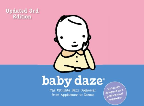 9780972295024: 3rd Edition Baby Daze: The Ultimate Baby Organizer from Applesauce to Zzzzzs