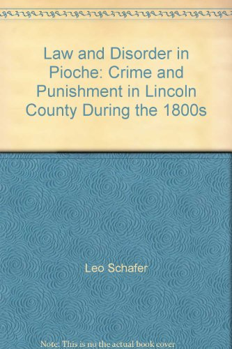 Law and Disorder in Pioche: Crime and: Schafer, Leo