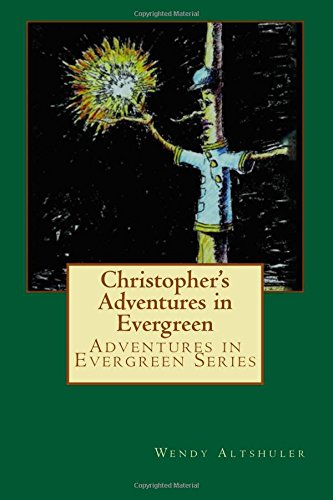 Christopher's Adventures in Evergreen: The Story of a Boy and a Tree That Has Come to Life (...
