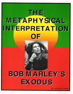 9780972302906: The Metaphysical Interpretation of Bob Marley's Exodus: Unearth the True, Spiritual Meaning of the Album of the Century, by the Legendary Artist of Our Time