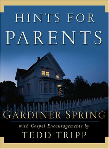 9780972304665: Hints for Parents: With Gospel Encouragements by Tedd Tripp
