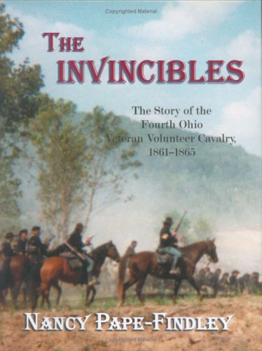 THE INVINCIBLES - THE STORY OF THE FOURTH OHIO VETERAN VOLUNTEER CAVALRY, 1861-1865: Pape-Findley, ...