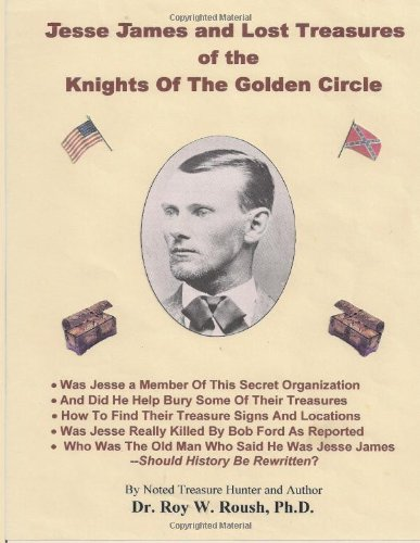 Jesse James and Lost Treasure of the Knights of the Golden Circle [SIGNED]: Roush PhD, Roy William