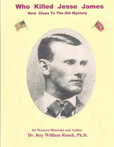 Who Killed Jesse James New Clues To The Old Mystery [SIGNED]: Roush PhD, Roy William