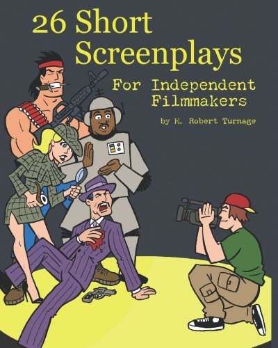 26 Short Screenplays for Independent Filmmakers, Vol.: M Robert Turnage