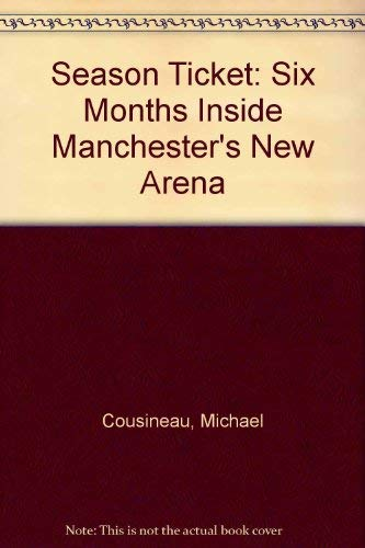 9780972310925: Season Ticket: Six Months Inside Manchester's New Arena