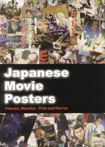 9780972312455: Japanese Movie Posters: Yakuza, Monster, Pink, and Horror