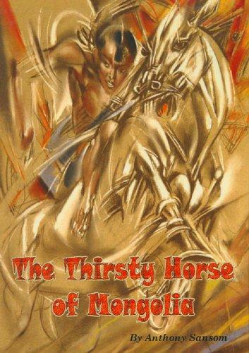 The Thirsty Horse of Mongolia: Sansom, Anthony