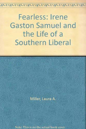 Fearless: Irene Gaston Samuel and the Life of a Southern Liberal: Miller, Laura A.