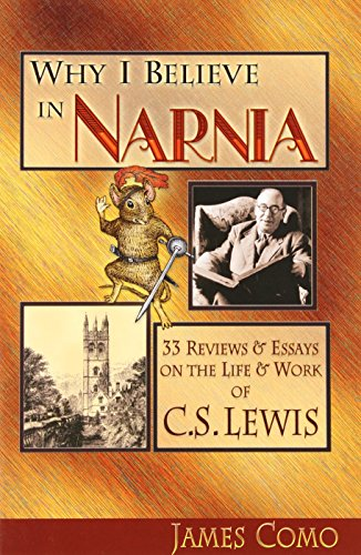 9780972322188: Why I Believe in Narnia: 33 Reviews & Essays on the Life & Works of C.S. Lewis