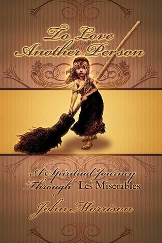 9780972322195: To Love Another Person: A Spiritual Journey Through Les Miserables