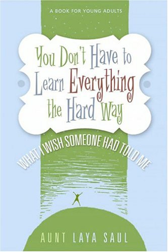 9780972322942: You Don't Have to Learn Everything the Hard Way: What I Wish Someone Had Told Me