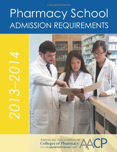 2013-14 Pharmacy School Admission Requirements: Aacp, .