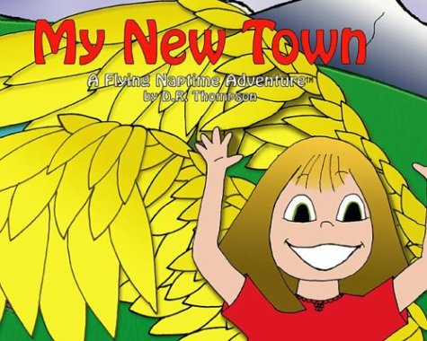 My New Town: A Flying Naptime Adventure, Volume 1 (Flying Naptime Adventures) (0972325204) by D.R. Thompson; Thompson, Dave