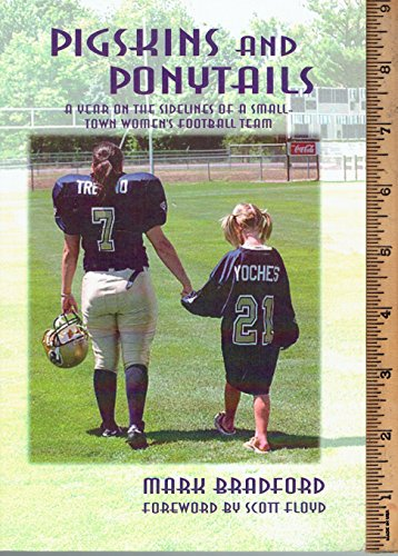 9780972326308: Pigskins and ponytails: A year on the sidelines of a small town woman's football team