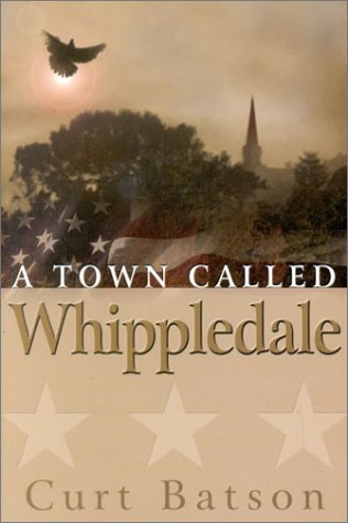 A Town Called Whippledale [Paperback] by Batson, Curt: Curt Batson