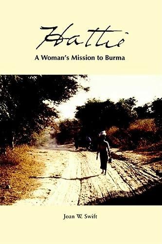 Hattie: A Woman's Mission to Burma: Joan W. Swift
