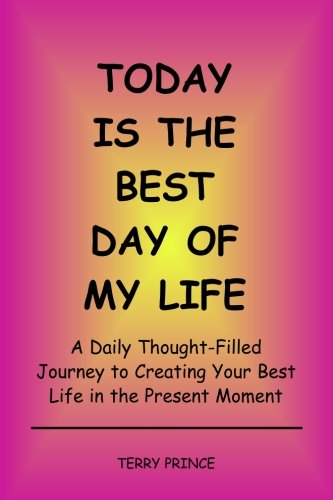 9780972330923: Today is the Best Day of My Life: A Daily Thought-Filled Journey to Creating Your Best Life in the Present Moment