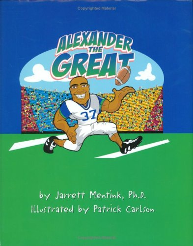 Alexander the Great: Mentink, Jarrett Ph.D.
