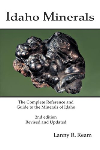 9780972335638: Idaho Minerals: The Complete Reference and Guide to the Minerals of Idaho 2nd Edition, Revised and Update