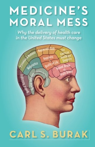 9780972335706: Medicine's Moral Mess: Why the delivery of health care in the United States must change