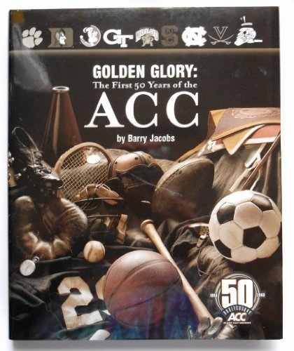 Golden Glory: The First 50 Years of the Acc: Jacobs, Barry