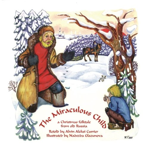 9780972341158: The Miraculous Child: A Christmas folktale from old Russia
