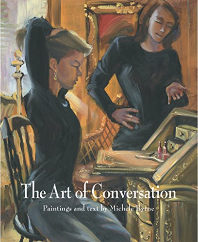 The Art of Conversation: Paintings and Text By Michele Byrne: Byrne, Michele