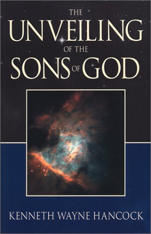 Unveiling of the Sons of God: Hancock, Kenneth Wayne
