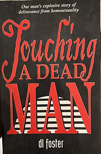 9780972351003: Touching A Dead Man: One man's Explosive Story of Deliverance from Homosexuality