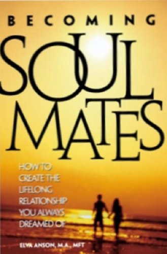 9780972356930: Becoming Soul Mates: How to Create the Lifelong Relationship You Always Dreamed Of