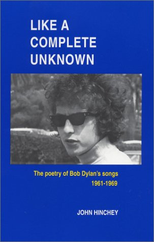 Like a Complete Unknown: The Poetry of: Hinchey, John