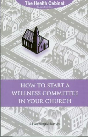 The Health Cabinet: How to Start a Wellness Committee in your Church: Westberg-McNamara, Jill
