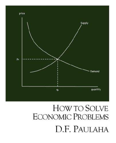 How to Solve Economic Problems: Paulaha, Dennis F