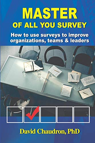 9780972362665: Master of all You Survey: How to use surveys to improve organizations, teams & leaders
