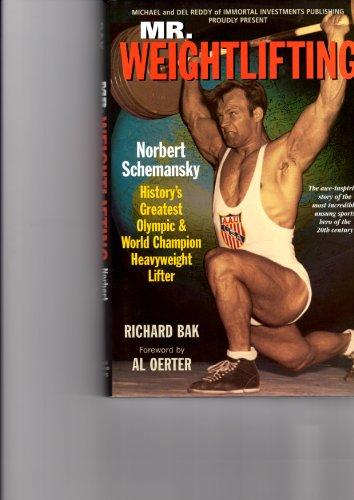 Mr. Weightlifting : Norbert Schemansky: History's Greatest: Richard Bak